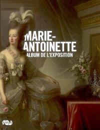 Marie-Antoinette : album de l'exposition : exposition, Paris, Galerie nationale du Grand Palais, 17 mars-16 juin 2008