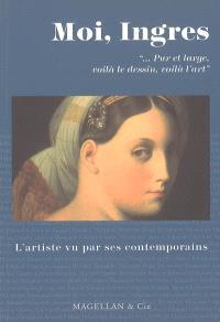 Moi, Ingres, pur et large, voilà le dessin, voilà l'art