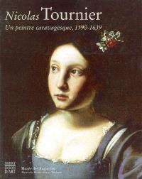 Nicolas Tournier, 1590-1639 : un peintre caravagesque : exposition, Toulouse, Musée des Augustins, Musée des beaux-arts, 29 mars- 1er juillet 2001