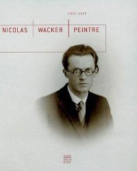 Nicolas Wacker, peintre : 1897-1987