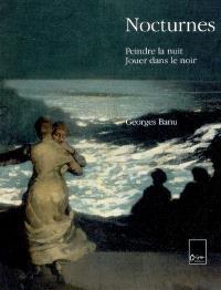 Nocturnes : peindre la nuit, jouer dans le noir