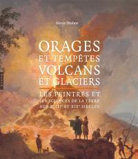 Orages et tempêtes, volcans et glaciers : les peintres et les sciences de la Terre aux XVIIIe et XIXe siècles