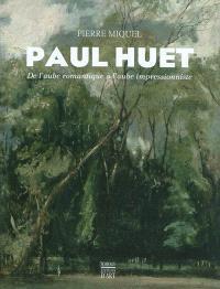 Paul Huet : de l'aube romantique à l'aube impressionniste : 1803-1869