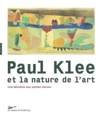 Paul Klee et la nature de l'art : une dévotion aux petites choses : exposition, Musée d'art moderne et contemporain de Strasbourg, 26 mars-20 juin 2004