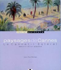 Paysages de Cannes, Le Cannet, l'Estérel : des XIXe et XXe siècles