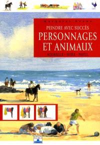 Peindre avec succès personnages et animaux : aquarelle, huile, pastel