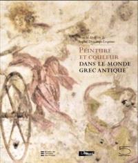 Peinture et couleur dans le monde grec antique : actes de colloque, Musée du Louvre, 10 et 27 mars 2004