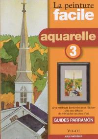 Peinture facile : aquarelle. Volume 3