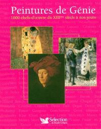 Peintures de génie : 1000 chefs-d'oeuvre du XIIIe siècle à nos jours