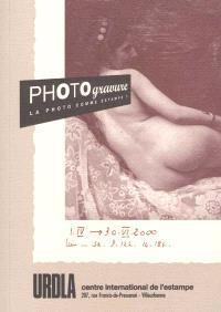 Photogravure : la photo comme estampe ? : exposition, URDLA, Centre international de l'estampe, 01 avril - 30 juin 2000