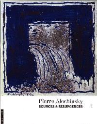 Pierre Alechinsky : sources et résurgences : exposition, L'Isle-sur-la-Sorgue, Maison René Char-Hôtel de Campredon, 5 juil.-15 oct. 2006