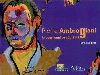 Pierre Ambrogiani, 1907-1985 : le gourmand de couleurs