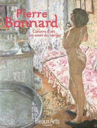 Pierre Bonnard : l'oeuvre d'art : un arrêt du temps