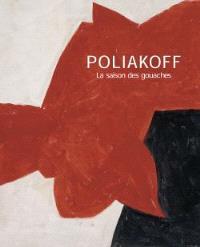 Poliakoff : la saison des gouaches : exposition, Paris, Musée Maillol, 7 sept.-15 nov. 2004