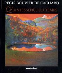 Régis Bouvier de Cachard, Quintessence du temps : Fondation Carzou, Manosque, du 20 juillet au 17 août 2006