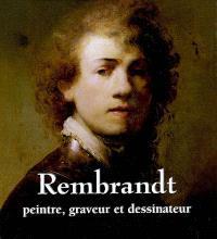 Rembrandt : peintre, graveur et dessinateur