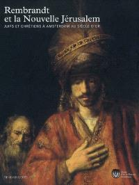 Rembrandt et la nouvelle Jérusalem : juifs et chrétiens à Amsterdam au siècle d'or : exposition, Paris, Musée d'art et d'histoire du judaïsme, 28 mars-1er juillet 2007