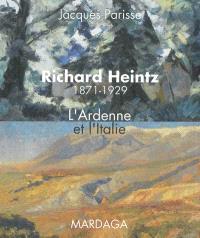 Richard Heintz, 1871-1929 : l'Ardenne et l'Italie : édition revue et augmentée de documents inédits et de nouvelles illustrations