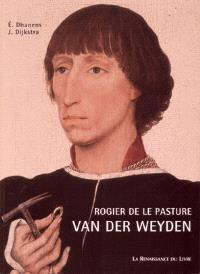 Roger Van der Weyden : Roger de la Pasture : introduction à l'oeuvre, relecture des sources