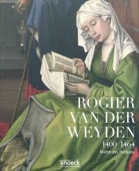 Rogier van der Weyden (1400-1464) : maître des passions
