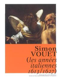 Simon Vouet : les années italiennes, 1613-1627