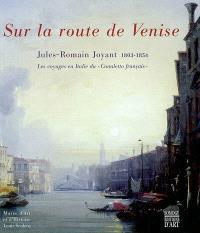 Sur la route de Venise, Jules-Romain Joyant 1803-1854 : les voyages en Italie du Canaletto français