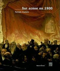 Sur scène en 1900 : portraits d'acteurs : exposition, Musée de l'ancien évêché d'Evreux, 1er févr.-27 avril 2003