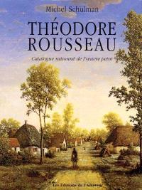 Théodore Rousseau : catalogue raisonné de l'oeuvre peint