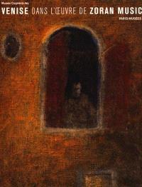 Venise dans l'oeuvre de Zoran Music : exposition, Musée Cognacq-Jay, 18 janvier-16 avril 2000