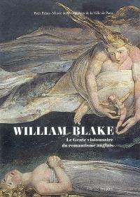 William Blake (1757-1827) : le génie visionnaire du romantisme anglais : Petit Palais, Musée des Beaux-Arts de la ville de Paris, 2 avril-28 juin 2009
