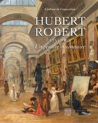 Hubert Robert (1733-1808) : un peintre visionnaire : l'album de l'exposition