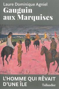 Gauguin aux Marquises : l'homme qui rêvait d'une île