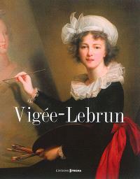 Louise Elisabeth Vigée-Lebrun : peintre de Marie Antoinette