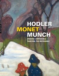 Hodler, Monet, Munch : peindre l'impossible = Hodler, Monet, Munch : painting the impossible