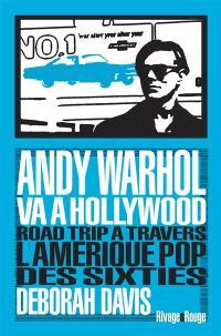 Andy Warhol va à Hollywood : road trip à travers l'Amérique pop des sixties