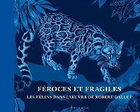 Féroces et fragiles, les félins dans l'oeuvre de Robert Dallet
