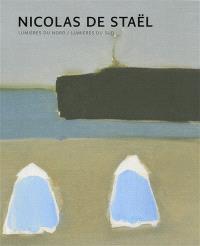 Nicolas de Staël : lumières du Nord, lumières du Sud