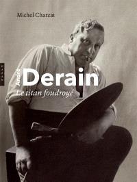 André Derain : le titan foudroyé
