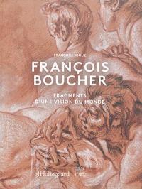François Boucher : fragments d'une vision du monde