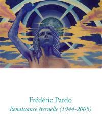 Frédéric Pardo : renaissance éternelle (1944-2005)