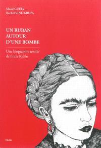 Un ruban autour d'une bombe : une biographie textile de Frida Kahlo