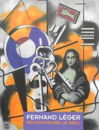 Fernand Léger : reconstruire le réel
