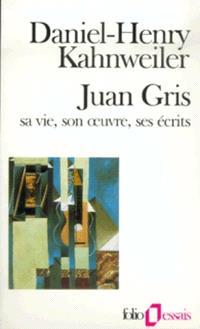 Juan Gris : sa vie, son oeuvre, ses écrits