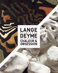 Lange, peintures, Deyme, sculptures : chaleur & obsession