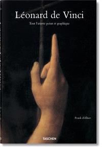 Léonard de Vinci, 1452-1519 : tout l'oeuvre peint et graphique
