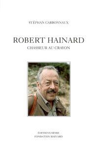 Robert Hainard : chasseur au crayon