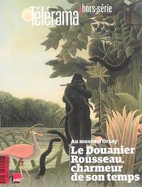 Télérama, hors série, Le Douanier Rousseau, charmeur de son temps : au Musée d'Orsay