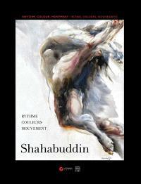 Shahabuddin : rythme, couleurs, mouvement = Shahabuddin : rhythm, colour, movement = Shahabuddin : ritmo, colores, movimiento