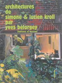 Architectures de Simone & Lucien Kroll : vingt et un tableaux & dessins