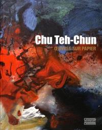 Chu Teh-Chun : oeuvres sur papier : exposition, Paris, Centre culturel de Chine à Paris, du 28 septembre au 30 novembre 2016